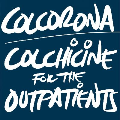 Colchicine in Outpatient COVID-19: COLCORONA Trial (Journal Club-ish)