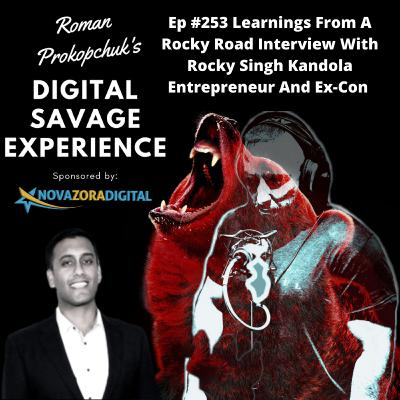 Ep #253 Learnings From A Rocky Road Interview With Rocky Singh Kandola Entrepreneur And Ex-Con