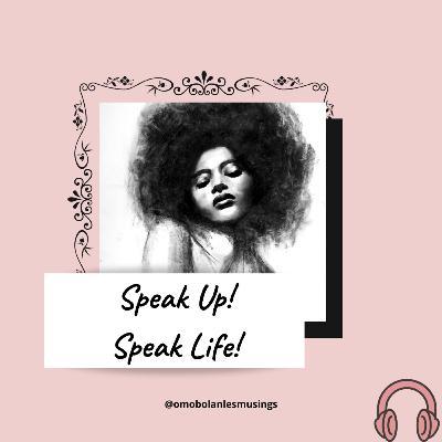 Speak Up! Speak Life!