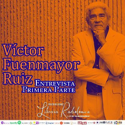 #233: Entrevista con Víctor Fuenmayor Ruíz. Primera Parte
