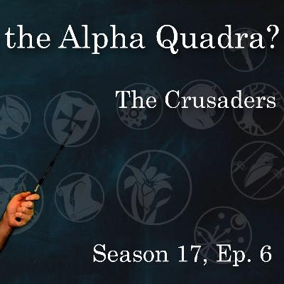 S17E6 - Who are the Alpha Quadra? Crusaders