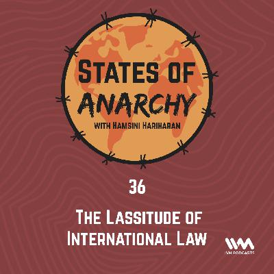 Ep. 36: The Lassitude of International Law