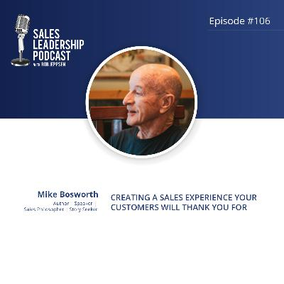 Episode 106: #106: Mike Bosworth of Solution Selling - Creating a Sales Experience Your Customers Will Thank You For