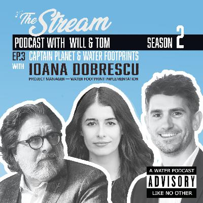 Ep 3: Water footprints and Captain Planet with Ioana Dobrescu