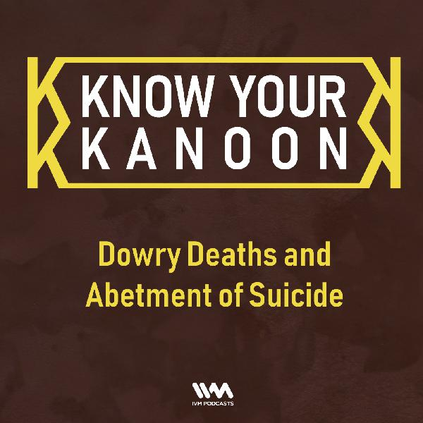 Ep. 09: Dowry Deaths and Abetment of Suicide