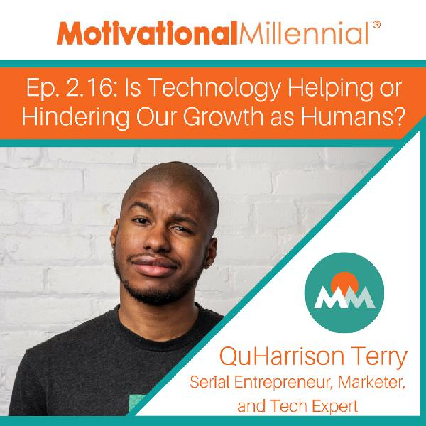 2.16: Is Technology Helping or Hindering Our Growth as Humans? with QuHarrison Terry