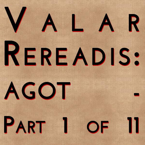 Valar Rereadis: AGOT - Part 1 of 11