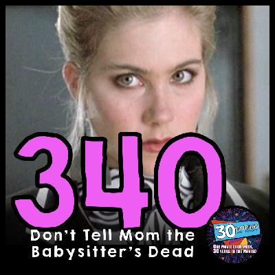 """Episode #340: """"Dishes Are Done""""   Don't Tell Mom the Babysitter's Dead (1991)"""