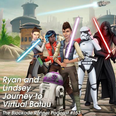 Ryan and Lindsey Journey to Virtual Batuu - The Blockade Runner Podcast #153