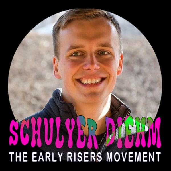 EP 38 - SCHUYLER DIEHM - Early Risers Movement