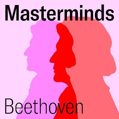 21. Masterminds: Ludwig van Beethoven