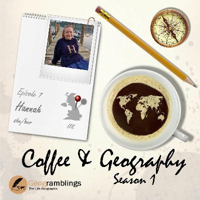 Coffee & Geography S01E07 Hannah Bloomfield (UK)