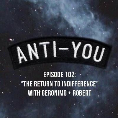 """Episode 102: """"The Return to Indifference"""" with Geronimo Knows + Robert Jay"""