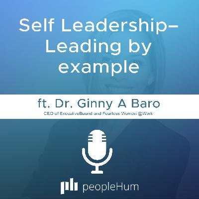 Self Leadership– Leading by example, ft. Dr. Ginny A Baro