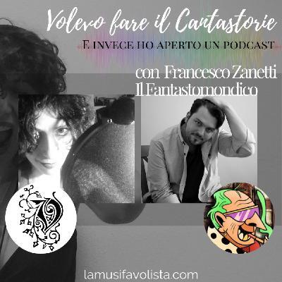 VOLEVO FARE IL CANTASTORIE • Intervista con Francesco Zanetti • Il Fantastomondico