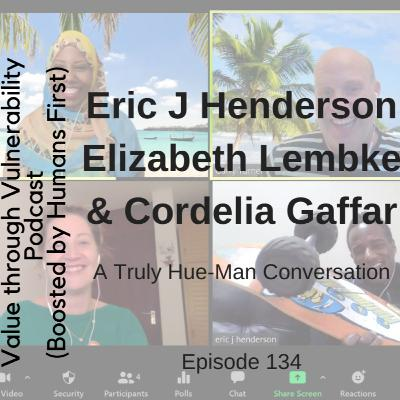 Episode 134 - A truly hue-man conversation with Eric Henderson, Elizabeth Lembke & Cordelia Gaffar