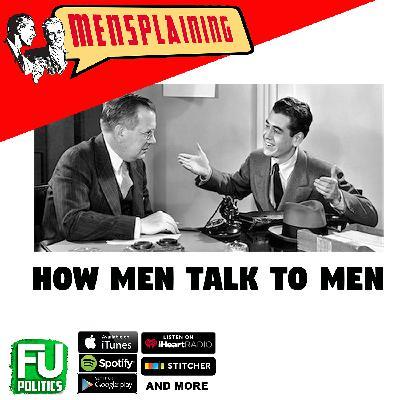 MENSPLAINING - HOW MEN TALK TO MEN