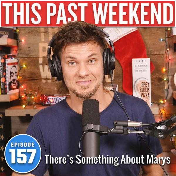 There's Something About Marys | This Past Weekend #157