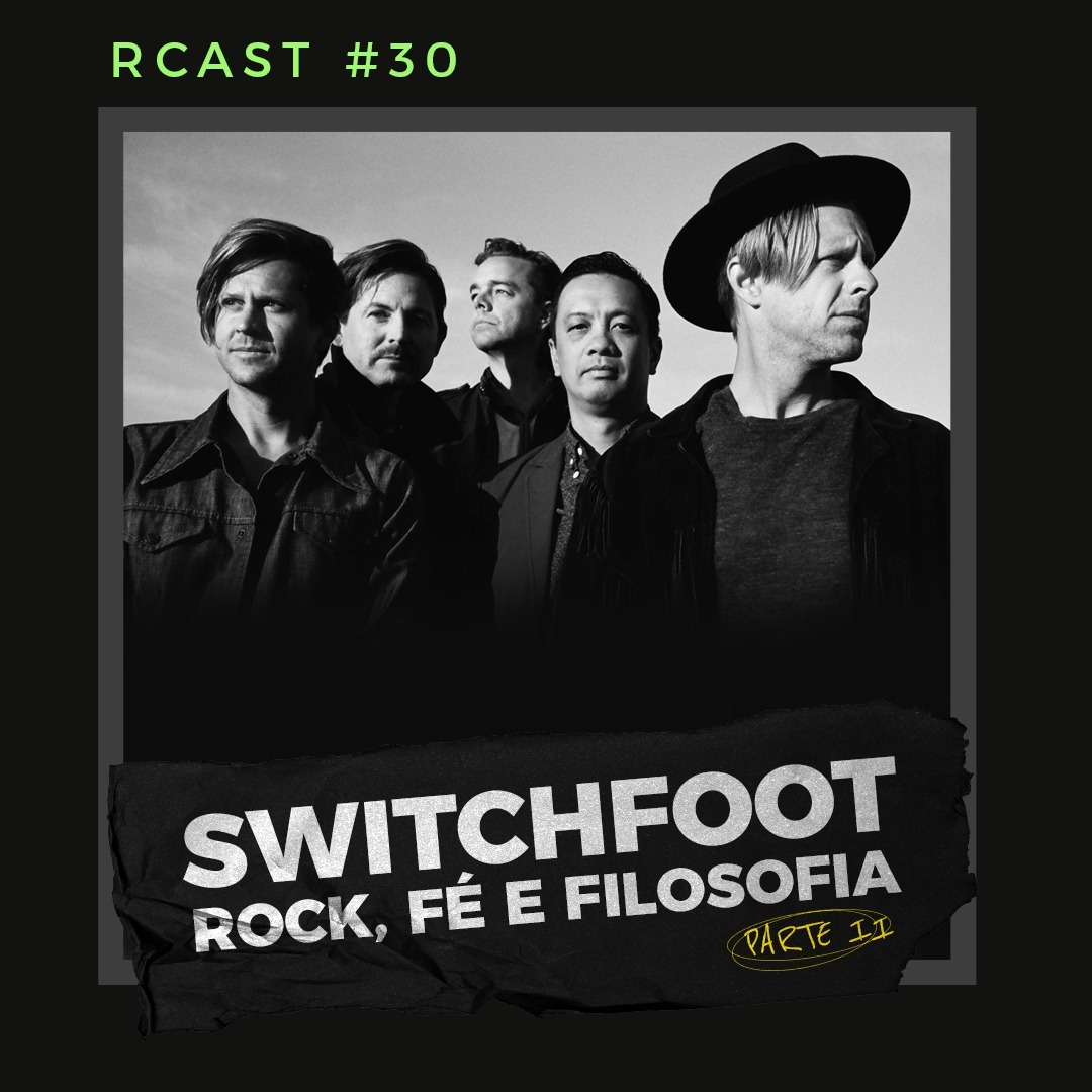 RCast #030 - SWITHFOOT, ROCK, FÉ E FILOSOFIA