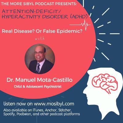 정신과 의사  The One with Dr. Manuel Mota-Castillo- On Attention-Deficit, Hyperactivity Disorder: Episode 38 (2019)
