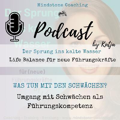Neu als Führungskraft I Umgang mit Schwächen als Führungskompetenz I Podcastfolge mit Katja