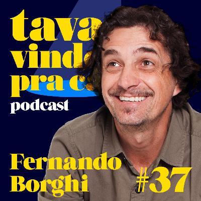 #37 Fernando Borghi  - Tava Vindo Pra Cá