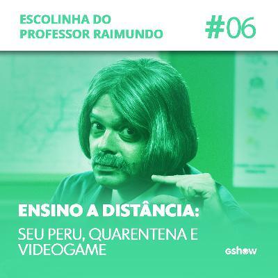 #6 - Seu Peru, quarentena e videogame