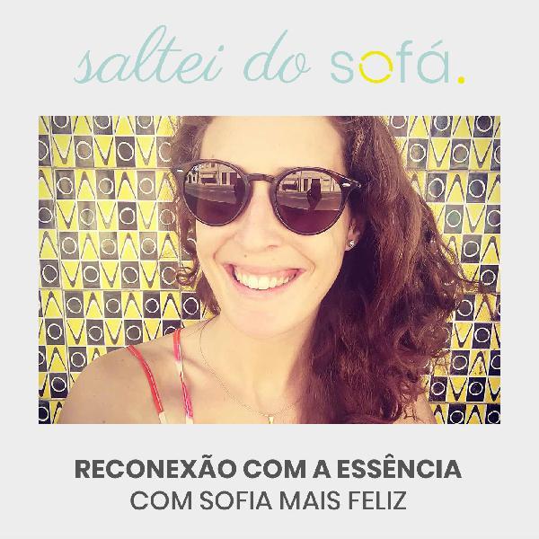 11. Reconexão com a Essência, com Sofia Mais Feliz