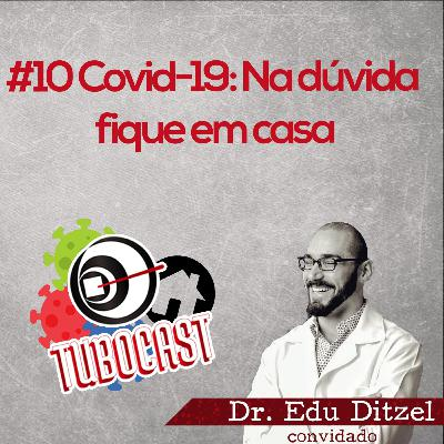 #10 Covid-19: Na dúvida fique em casa