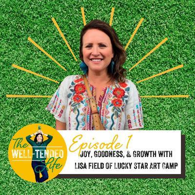 Episode 1: Joy, Goodness, & Growth with Lucky Star Art Camp Director Lisa Field