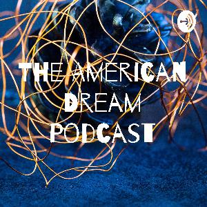 Introducing The American Dream Podcast!