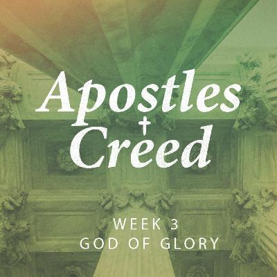 God of All Glory   Apostles Creed Week 3