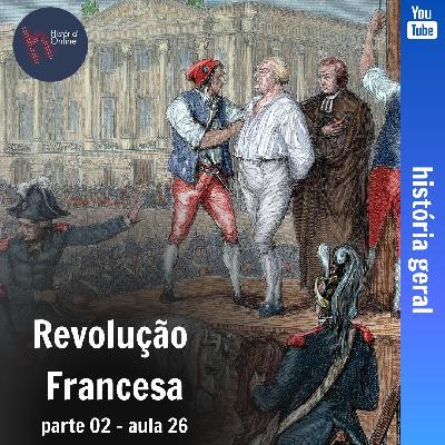 Revolução Francesa – parte 2 (aula26)