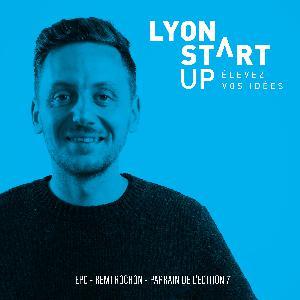 Rémi Rochon : Parrain de Lyon Start Up Édition 7