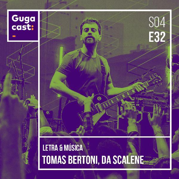Gugacast Letra & Música - Tomás Bertoni, da Scalene - S04E32