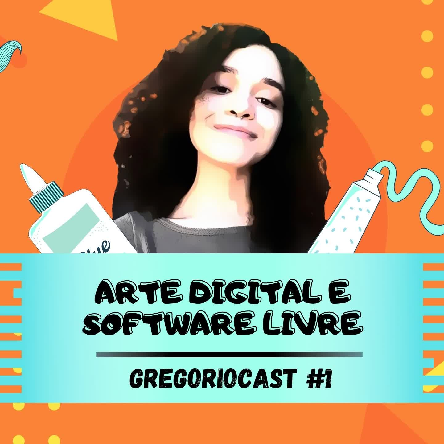 GregorioCast #1 - Arte Digital  e Software Livre