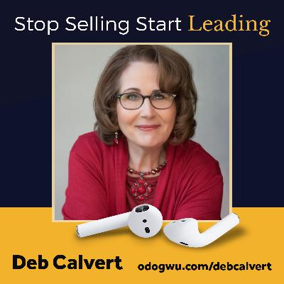 Deb Calvert Teaches Us How To Stop Selling And Start Leading