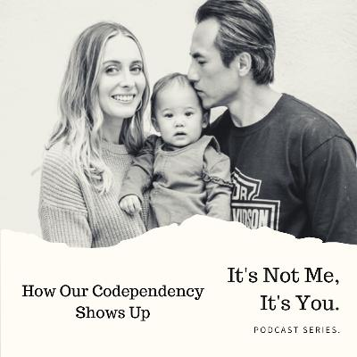 It's Not Me, It's You Series: How Our Codependency Shows Up