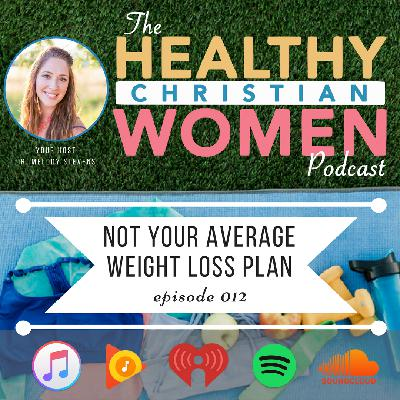 Episode 012: Not Your Average Weight Loss Plan