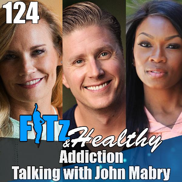 Addiction - Talking with John Mabry | Podcast 124 of FITz & Healthy