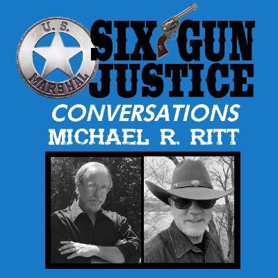 SIX-GUN JUSTICE CONVERSATIONS—MICHAEL RITT
