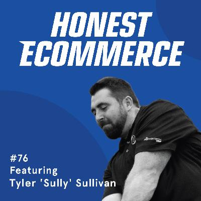 076 | Making a Lean, Mean, $5 Mil Machine and How to Tame It with Tyler 'Sully' Sullivan