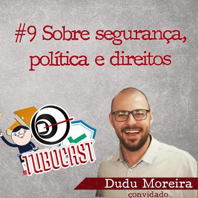 #09 - Sobre Segurança, Política e Direitos
