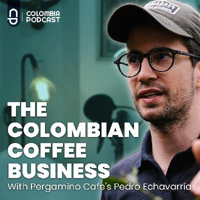 The Colombian Coffee Business - Ep 52