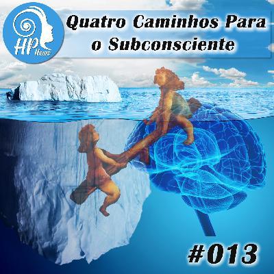 """HP News 013 - Quatro Caminhos para o Subconsciente: """"Introdução"""""""