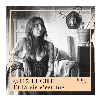 EP115- LUCILE, ET LA VIE S'EST TUE