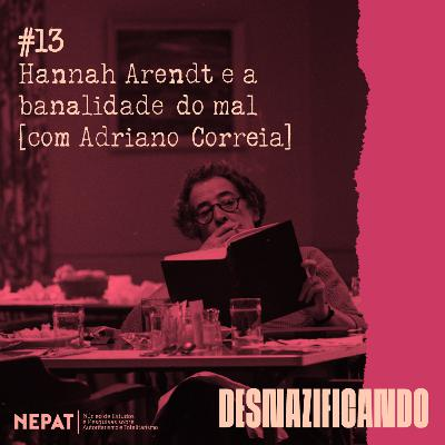 #13 - Hannah Arendt e a banalidade do mal [com Adriano Correia]