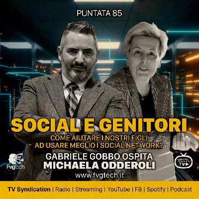 85 - Social e genitori. Gabriele Gobbo con Michaela Odderoli