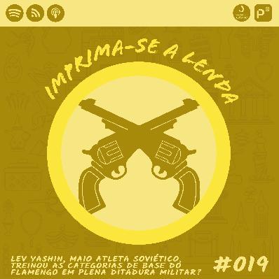 Imprima-se a Lenda #019: Lev Yashin, maior atleta soviético, treinou as categorias de base do Flamengo em plena Ditadura Militar?