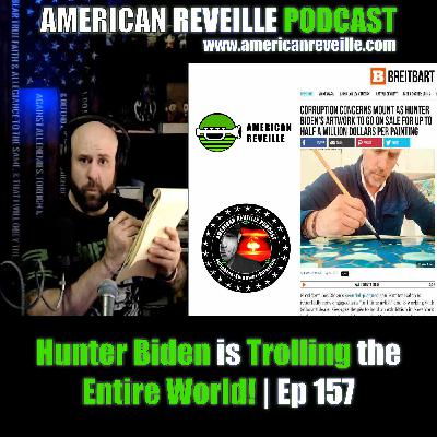 Hunter Biden is Trolling the Entire World! | Ep 157